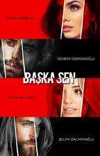 BAŞKA SEN (YAKINDA!) by NevraMutlu