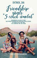 Friendship Goals '5 Cewek Somvlak' by oktavia_saa