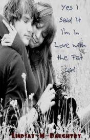 Yes I Said It I'm In Love with the Fat Girl by Lindsay-M-Daughtry