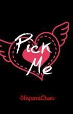 Pick Me by NiyumiYnaChan