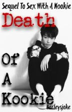 Death Of A Kookie [Sequel to Sex With A Kookie] by harleysjoke