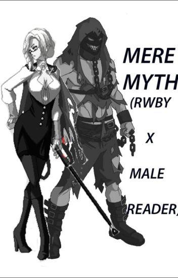 Mere Myth (RWBY x Male Reader) - Deacon Diggitydawg - Wattpad