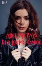 Alice au Pays des Loups-Garou, Tome 2 {Teen Wolf} by Gardienne-de-la-Nuit