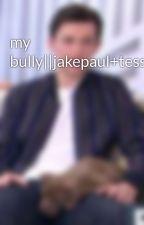 my bully||jakepaul+tessabrooks by Georgiabrinkworth