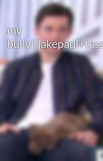 my bully||jakepaul+tessabrooks