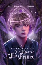 Enchant Academy: The Cold Hearted Prince   On-Going by Storynever_end