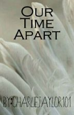 Our Time Apart (SUIGS - Book 2) by charlietaylor101