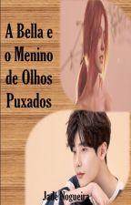 A Bella e O Menino de Olhos Puxados by JadeNogueira7