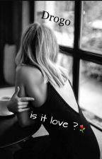 is it love Drogo by kassdbt