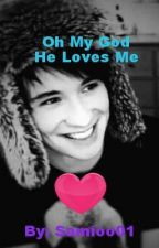 Oh My God He Loves Me; A Danisnotonfire fanfic by Samioo01