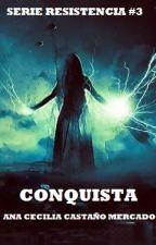 Conquista (Resistencia #3) by cecilia0895