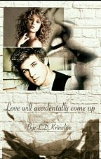 Love will accidentally come up by _DemKA_