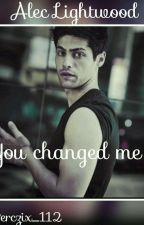 You changed me|Alec Lightwood  by Werczix_112