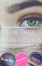 The Girl Who Loved | A Tom Riddle Story by AugustLikeTheMonth