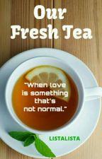 Our Fresh Tea by LISTALISTA