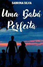 Uma Babá Perfeita  by sabrinasilva631