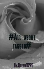 All about #tagged# by Queen0226