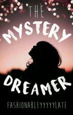 THE MYSTERY DREAMER by FasionabelyyyyyLate