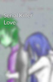 Serial Killer Love by xXBlackBloodAngelXx