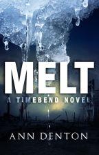 Melt: A Timebend Novel by anndentonauthor
