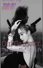 Girl Gangster: The Gangster Girl Life by Shadz_021