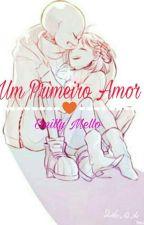 Undertale- Um Primeiro Amor - O Inicio {Vol 1} APAGADO/ Recomeçado!!! by MillyMaki