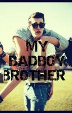 My Badboy Brother  by xXxTeenagexDirtbagxX