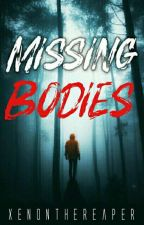 Missing Bodies  by XenontheReaper