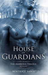 House of Guardians - Sons of the Olympian Gods (The Ambrosia Trilogy Book 1) by BeatriceSand