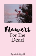 Flowers For The Dead by violet0gold