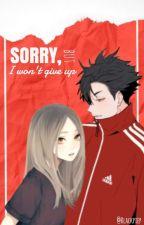 Sorry, but I won't give up [Kuroo Tetsurou x OC] by blackpiep