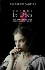 ✔️ Before It Dies | Tratie  by raspberryfanfics