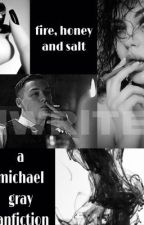 fire, honey and salt • a michael gray fanfiction by lWRlTE