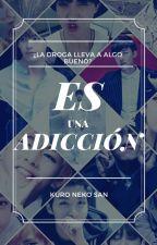 Es una adicción by KarimReyes9