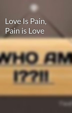 Love Is Pain, Pain is Love by Lala93