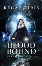 Blood Bound ||The Arcane Legacy #1 by AsterQing