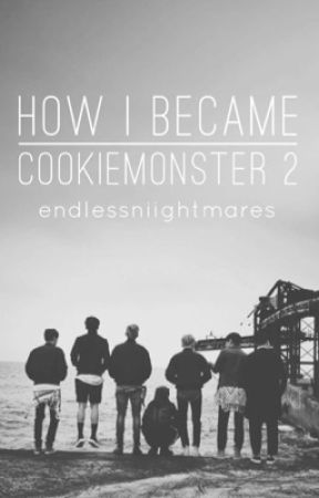 How I became CookieMonster 2 ➳ Rantbook by endlessniightmares