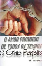 O Crime Perfeito by PaulinhaMoreno