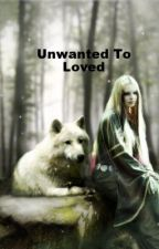 Unwanted To Loved √ by beastlykiss