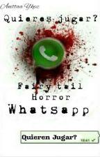¿Quieres Jugar? [Fairy Tail Horror-Whatsapp] by AnittaaYkpz