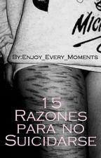 15 Razones para no Suicidarse  by Enjoy_Every_Moments