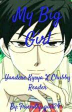 My Big Girl (Yandere Kyoya X Chubby Reader) by friendly123657
