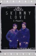 Skinny Love: A Phanfic by woahhowell