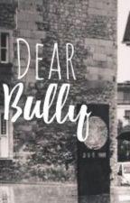 Dear Bully ✔️ by thatgirlislazy