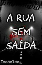 A Rua Sem Saída by isasoleo