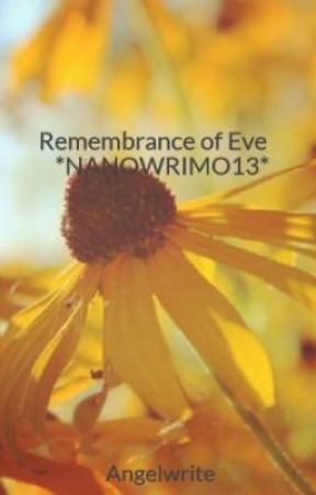 Remembrance of Eve *NANOWRIMO13* by Angelwrite