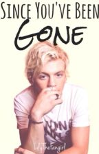 Since You've Been Gone (A Ross Lynch/R5 fanfiction) by LilyR5x