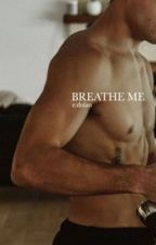 breathe me (e.dolan) by sonderdolan