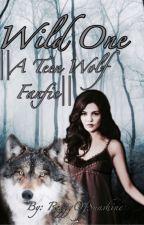 Wild One ||A Teen Wolf Fanfic||✓ by WandassMaximoff