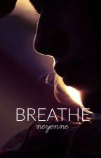 BREATHE by fearless_pineapple